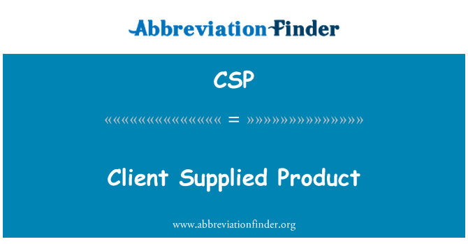 CSP: Client Supplied Product