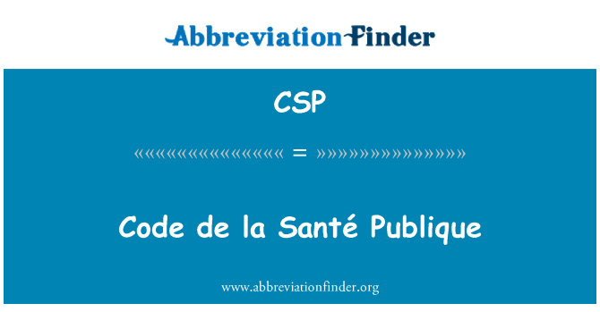 CSP: Code de la Santé Publique