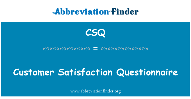 CSQ: Customer Satisfaction Questionnaire