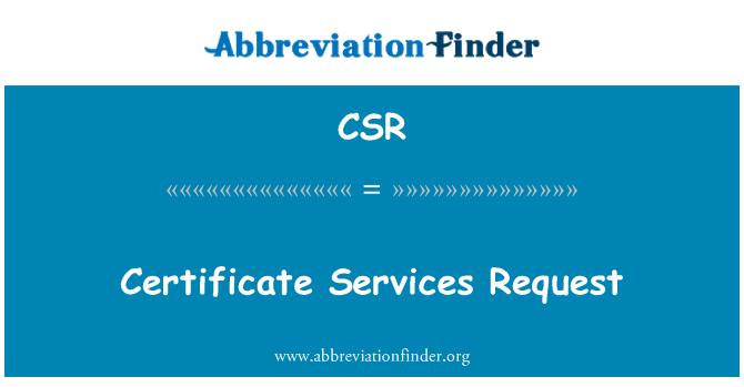 CSR: Certificate Services Request