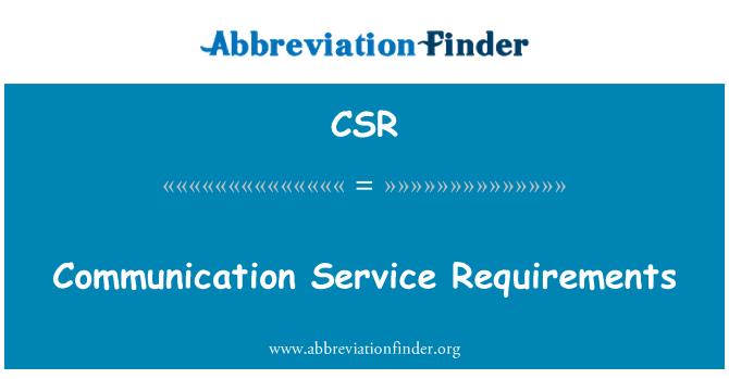 CSR: Communication Service Requirements