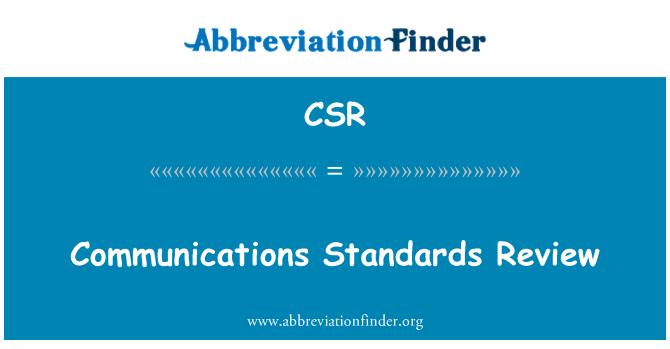 CSR: Communications Standards Review