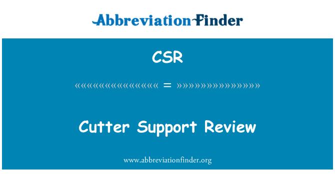 CSR: Cutter Support Review