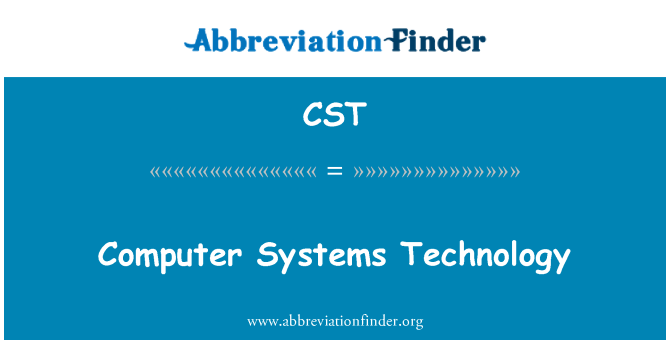 CST: Computer Systems Technology