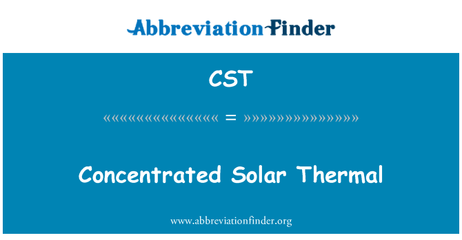 CST: Concentrated Solar Thermal