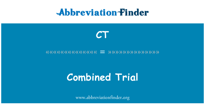 CT: Combined Trial