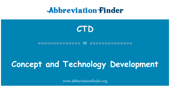 CTD: Concept and Technology Development