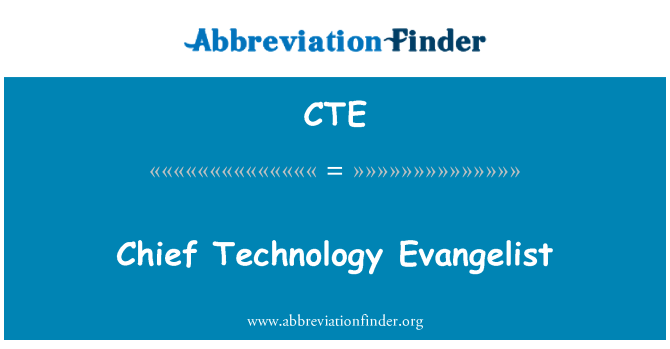 CTE: Chief Technology Evangelist