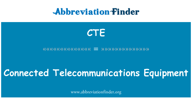 CTE: Connected Telecommunications Equipment