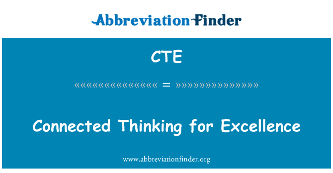CTE: Connected Thinking for Excellence