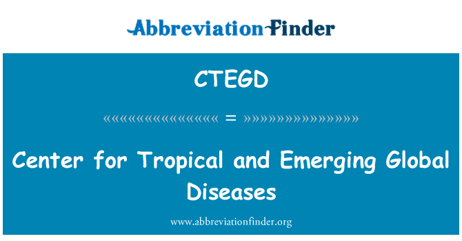 CTEGD: Center for Tropical and Emerging Global Diseases