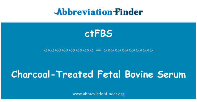 ctFBS: Charcoal-Treated Fetal Bovine Serum