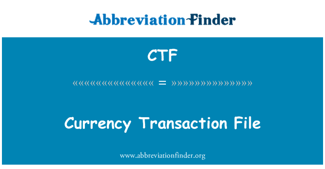 CTF: Currency Transaction File