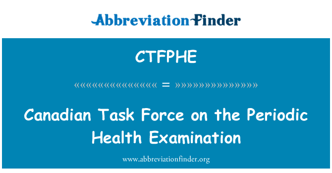 CTFPHE: Canadian Task Force on the Periodic Health Examination