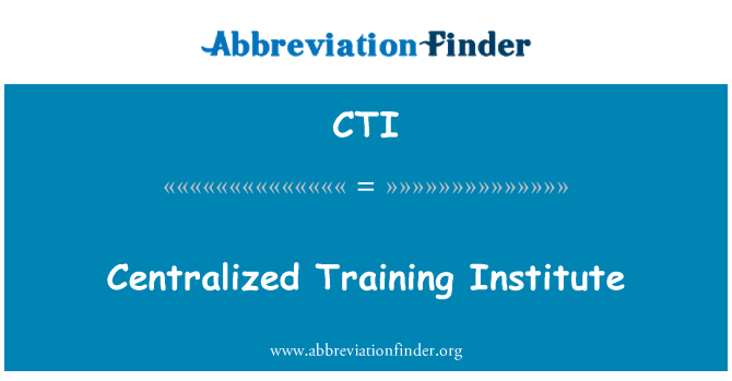 CTI: Centralized Training Institute