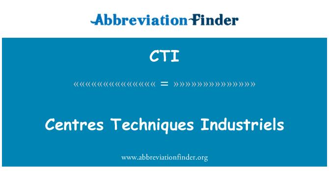 CTI: Centres Techniques Industriels