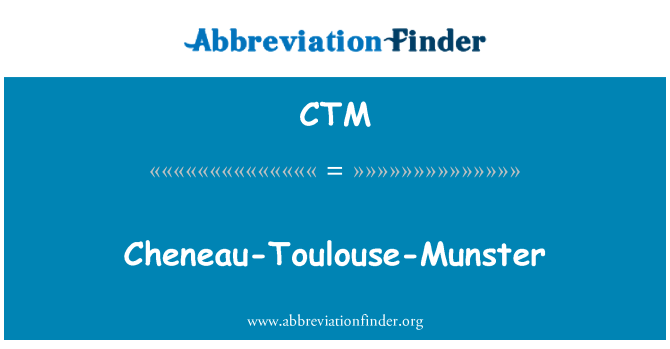 CTM: Cheneau-Toulouse-Munster