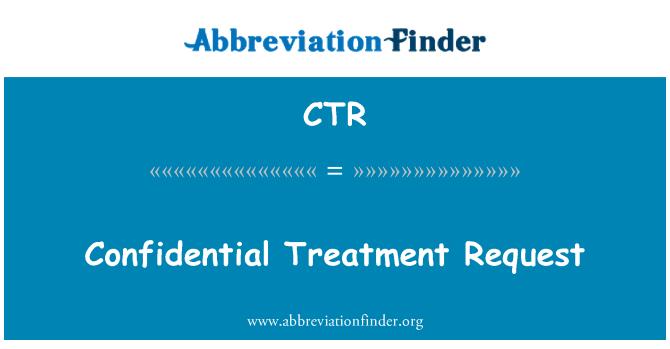 CTR: Confidential Treatment Request