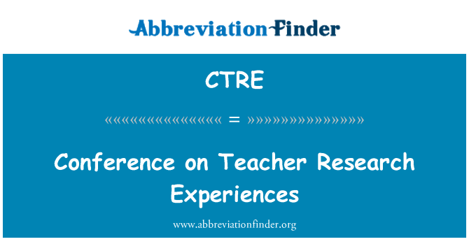 CTRE: Conference on Teacher Research Experiences