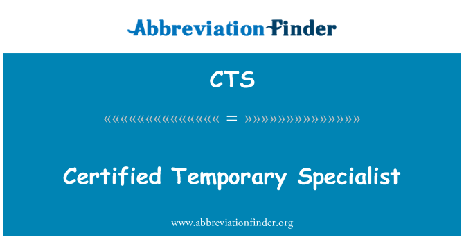 CTS: Certified Temporary Specialist