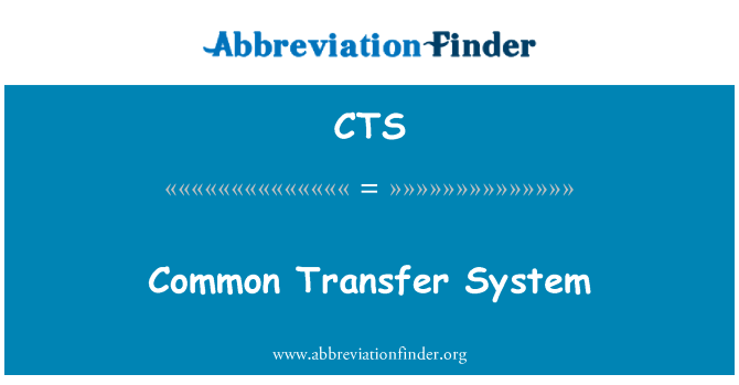CTS: Common Transfer System