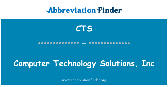CTS: Computer Technology Solutions, Inc