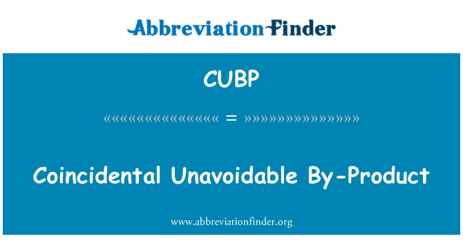 CUBP: Coincidental Unavoidable By-Product