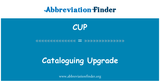 CUP: Cataloguing Upgrade