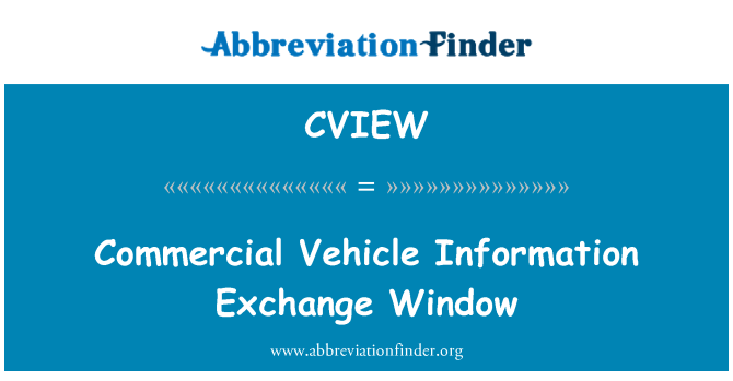 CVIEW: Commercial Vehicle Information Exchange Window
