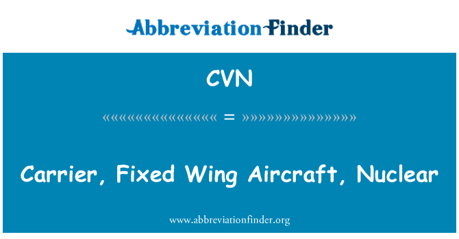 CVN: Carrier, Fixed Wing Aircraft, Nuclear