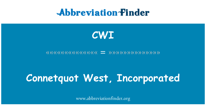 CWI: Connetquot West, Incorporated