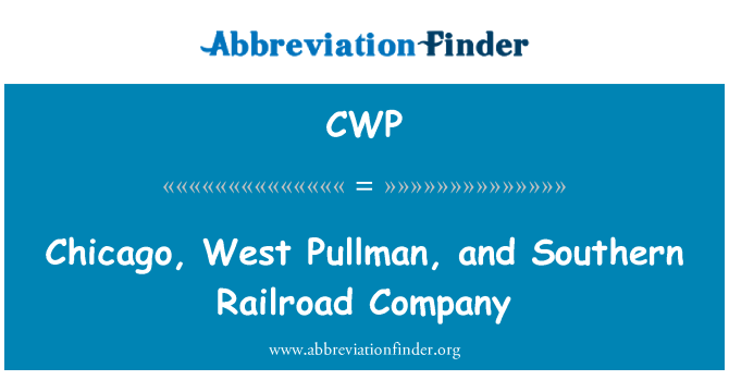 CWP: Chicago, West Pullman, and Southern Railroad Company