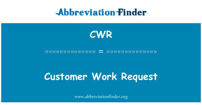 CWR: Customer Work Request