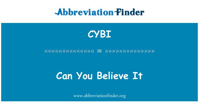 CYBI: Can You Believe It