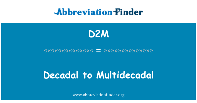 D2M: Decadal to Multidecadal