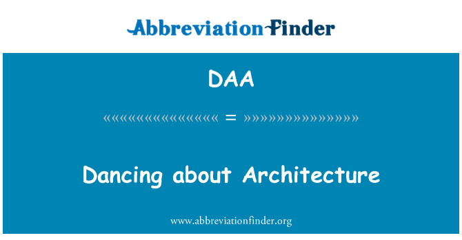 DAA: Dancing about Architecture