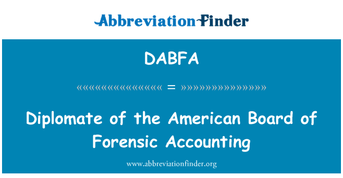 DABFA: Diplomate of the American Board of Forensic Accounting
