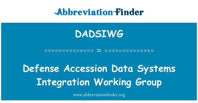 DADSIWG: Defense Accession Data Systems Integration Working Group