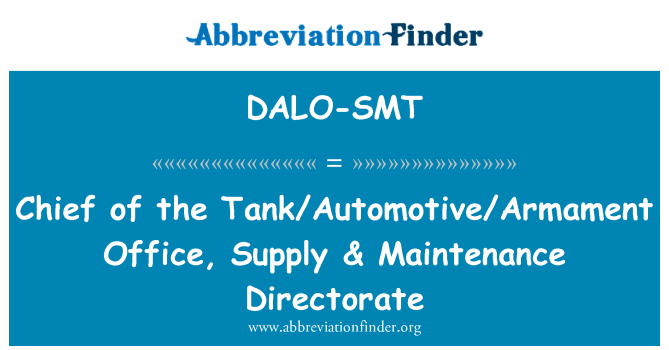 DALO-SMT: Chief of the Tank/Automotive/Armament Office, Supply & Maintenance Directorate