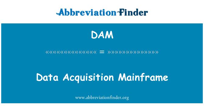DAM: Data Acquisition Mainframe