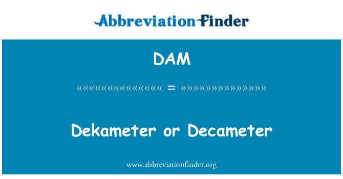 DAM: Dekameter or Decameter