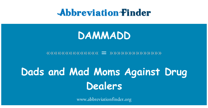 DAMMADD: Dads and Mad Moms Against Drug Dealers