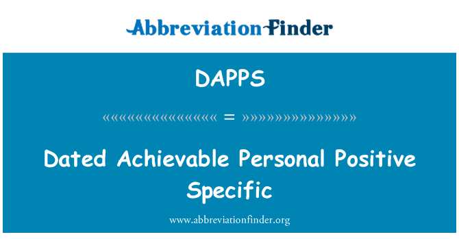 DAPPS: Dated Achievable Personal Positive Specific
