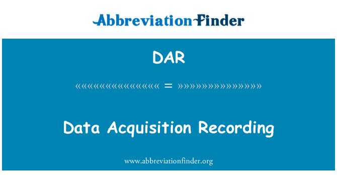 DAR: Data Acquisition Recording