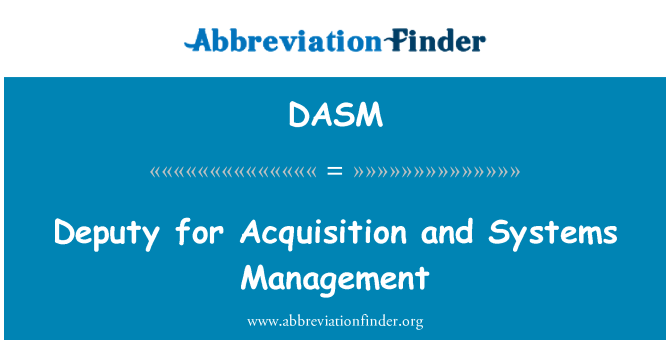 DASM: Deputy for Acquisition and Systems Management
