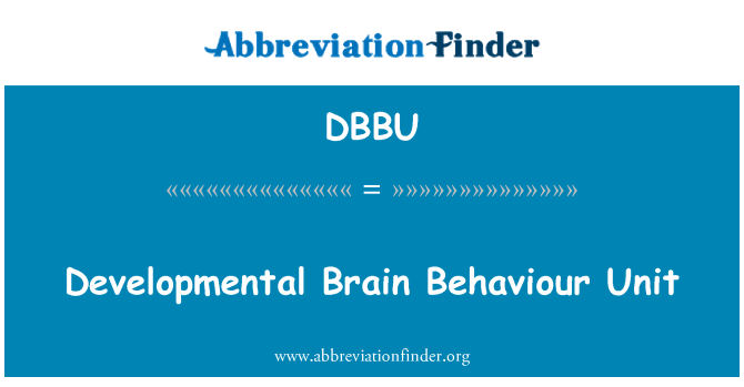 DBBU: Developmental Brain Behaviour Unit