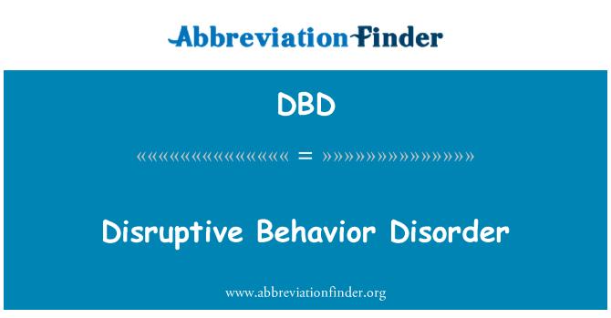 DBD: Disruptive Behavior Disorder