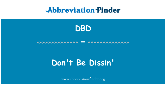 DBD: Don't Be Dissin'