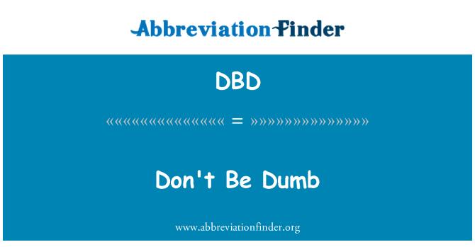 DBD: Don't Be Dumb