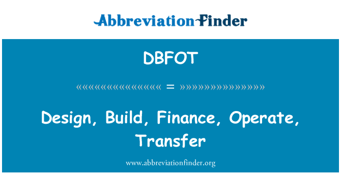DBFOT: Design, Build, Finance, Operate, Transfer